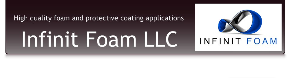 Infinit Foam LLC - High quality foam and protective coating applications